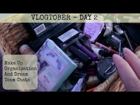 Vlogtober Day Two - Make-Up Organisation and Dream Team Chats