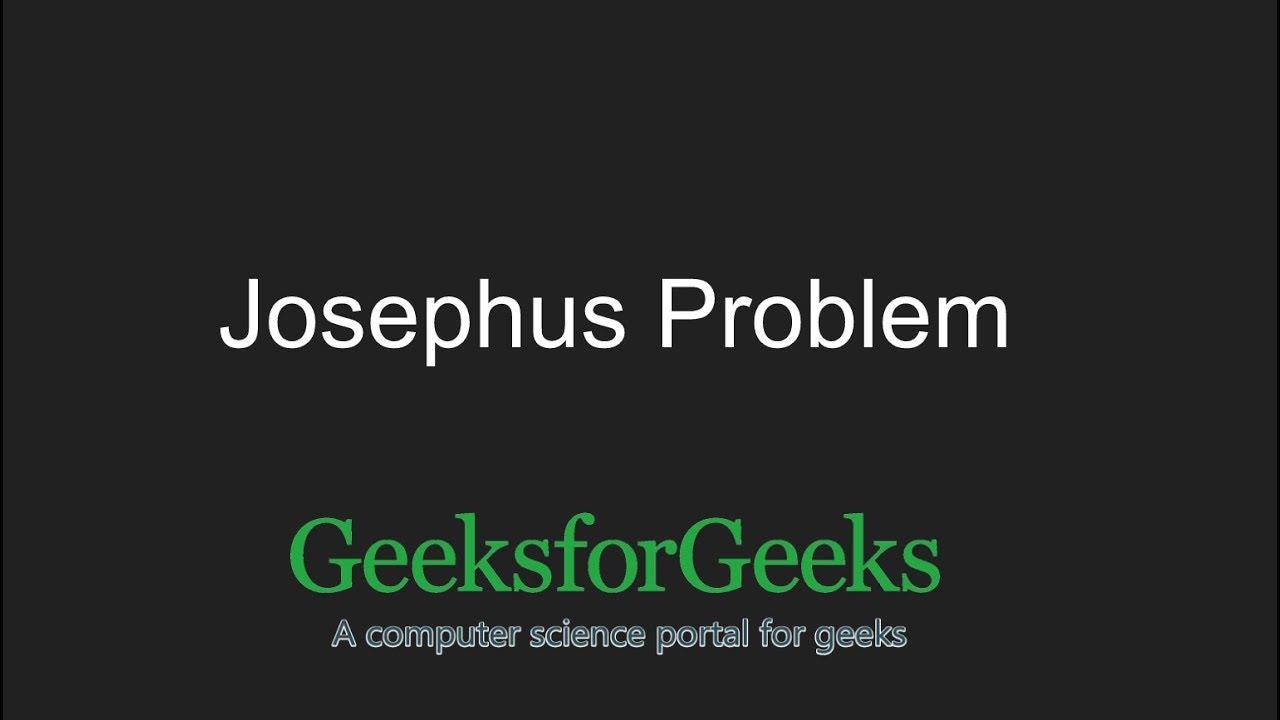 Josephus problem | Set 1 (A O(n) Solution) - GeeksforGeeks