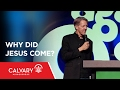 Why Did Jesus Come? - Matthew 12:18-21 - Skip Heitzig