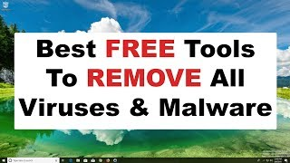 Best Free Tools To Remove Viruses & Malware 2018