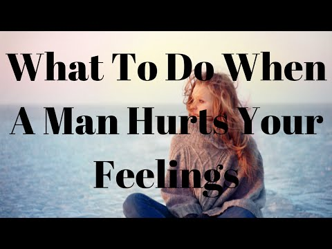 What To Do When A Man Hurts Your Feelings