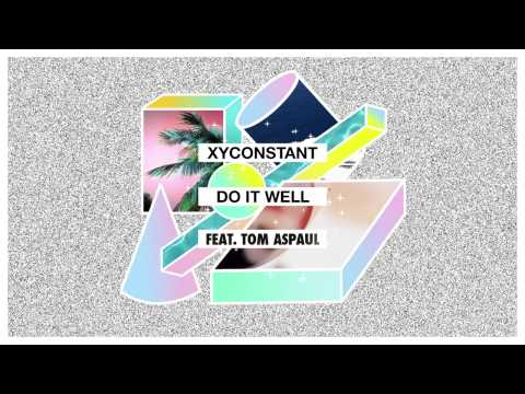 XYconstant - Do It Well feat. Tom Aspaul