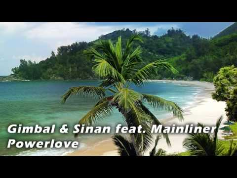 Gimbal & Sinan Feat. Mainliner - Powerlove [original HQ]