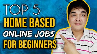 TOP 5 Home Based Online Jobs For Beginners and No Experience Philippines
