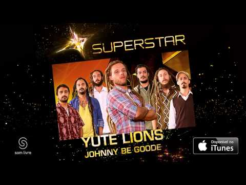 Yute Lions - Johnny Be Goode (SuperStar)