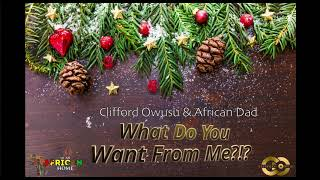 Clifford Owusu & African Dad - What Do You Want From Me? (Offical Song) Clifford Owusu