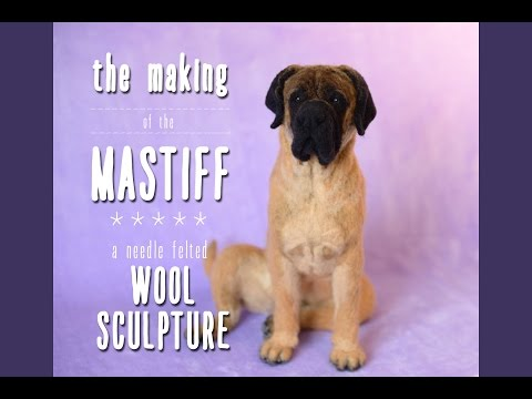 Making the Needle Felted Mastiff (Time Lapse Video)