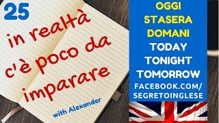 Today, tomorrow, tonight. MP3 SOTTO IL VIDEO. Lesson 25. Corso di inglese.