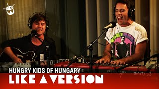 Like A Version: Hungry Kids Of Hungary - When Yesterday