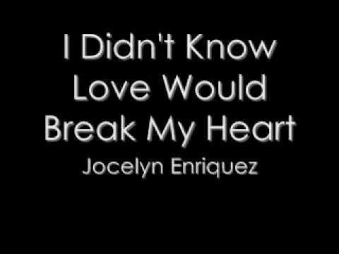 Jocelyn Enriquez   I Didnt Know Love Would Break Your Heart