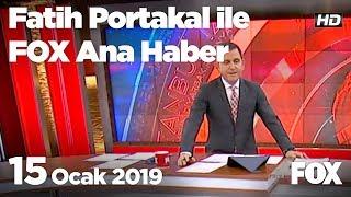 15 Ocak 2019 Fatih Portakal ile FOX Ana Haber