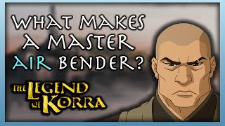What Makes an Air Bending Master? ('The Legend of Korra')