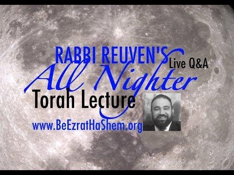 Rabbi Reuven's ALL NIGHTER Torah Lecture