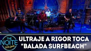 Ultraje a Rigor toca  Balada Surfbeach | The Noite (28/11/18)