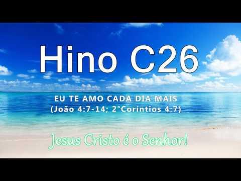"""Hino C26 - """"Eu Te amo cada dia mais"""" (Jo 4:14; 2�Co 4:7)"""