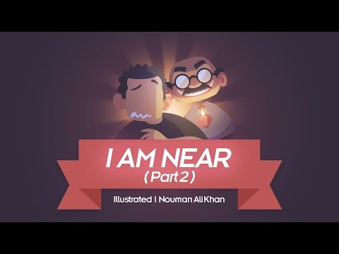 I Am Near!   Part 2   illustrated   Nouman Ali Khan
