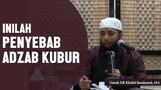 Inilah Penyebab Azab Kubur, Ustadz DR Khalid Basalamah, MA