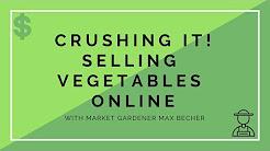 CRUSHING IT Selling Vegetables Online
