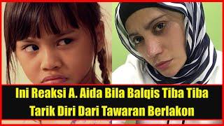Saya Bukan Nak Paksa Balqis Berlakon Tapi... - A Aida Dedah Tawaran Lakonannya Ditolak Puteri Aqish