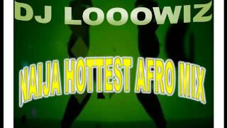 Naija Hottest Afro Mix 2014 By Dj Looowiz