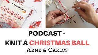 The  ARNE & CARLOS Christmas Special Podcast: Knitting Christmas Balls.