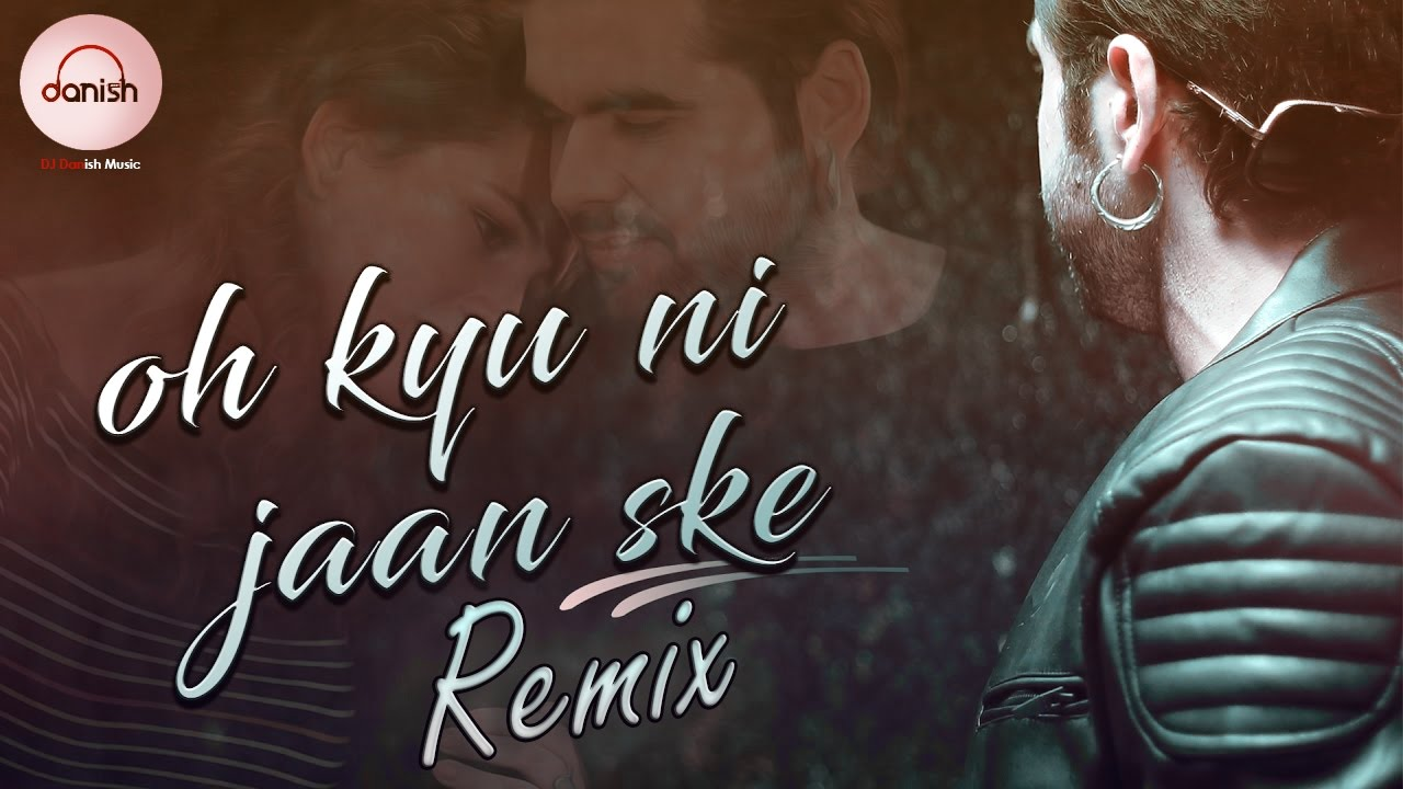 Ninja Ft Closer - Oh Kyu Nahi Jaan Sake | Remix Mashup - DJ Danish | Latest  Song 2017