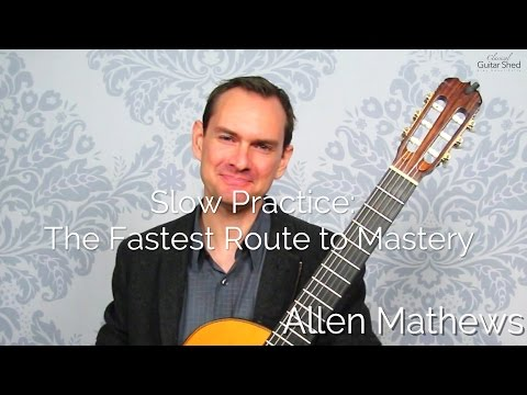 Slow Practice for Classical Guitar: The Fastest Route to Good Playing