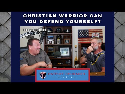 Christian Warrior Can You Defend Yourself? Understanding GODs Will - Patriot Crusader Mission #006
