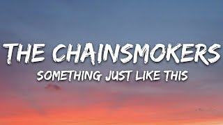 The Chainsmokers & Coldplay - Something Just Like This (Lyrics)