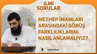 Mezhep imamları arasındaki görüş farklılıklarını nasıl anlamalıyız? Halis Hoca (Ebu Hanzala)