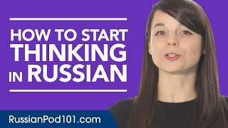 Stop Translating in Your Head and Start Thinking in Russian!