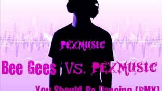 Bee Gees - You Should Be Dancing ( Hot RMX by PexMusic 2010 ) + free download