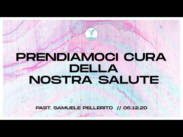 Prendiamoci cura della nostra salute - Past. Samuele Pellerito | 6.12.20 #SundayService
