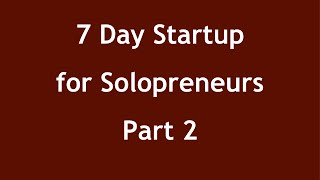 Part 2 -- The 7 Day Startup for Solopreneur Service Providers