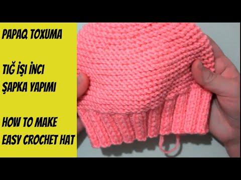 Papaq toxuma dersi.Tığ İşi İnci Şapka (Bere) Yapımı.How to make easy crochet hat