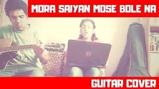 MORA SAIYAN MOSE BOLE NA - GUITAR COVER / Guitarena Music