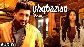 Balraj: Ishqbazian (Full Audio Song) G Guri | Singh Jeet | Latest Punjabi Songs 2018