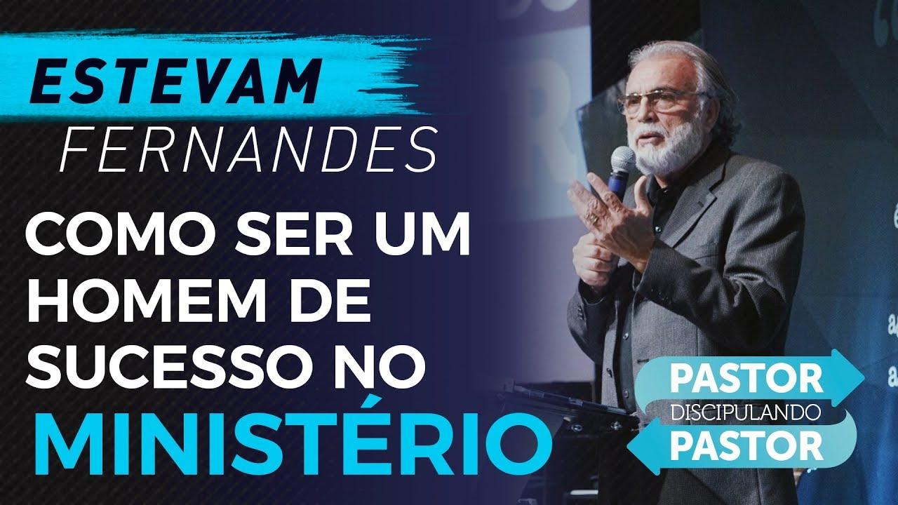 Como ser um homem de sucesso no ministério - Estevam Fernandes