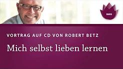 Mich selbst lieben lernen, Vortrag von Robert Betz