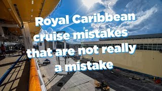 Royal Caribbean cruise mistakes that are not really a mistake