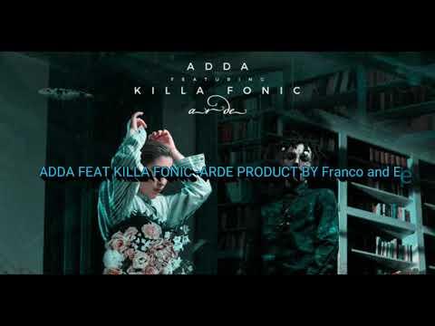 ADDA FEAT KILLA FONIC -ARDE PRODUCT BY FRANCO AND ELENA
