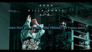 ADDA FEAT KILLA FONIC -ARDE PRODUCT BY FRANCO AND ELENA