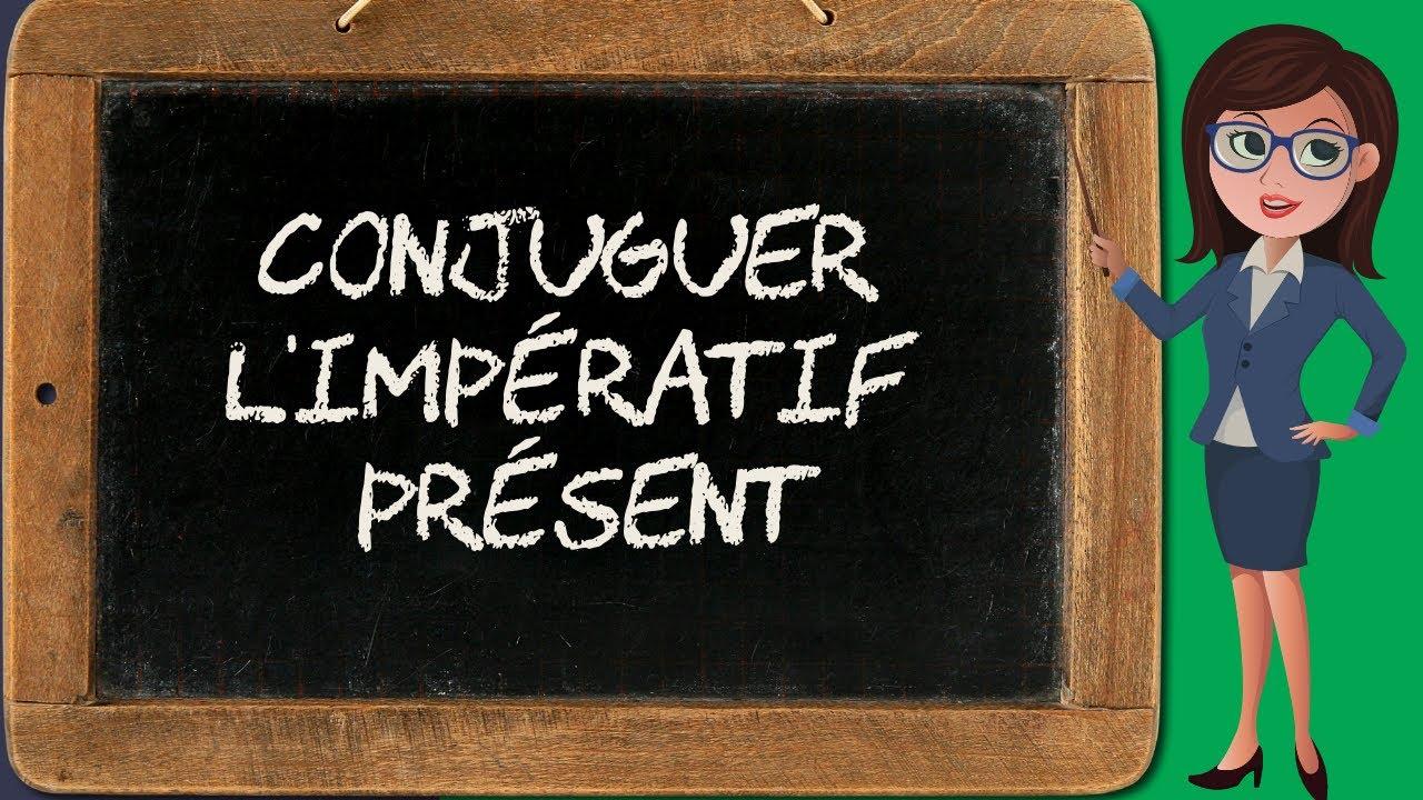 L Imperatif Present Conjugaison Bien Ecrire
