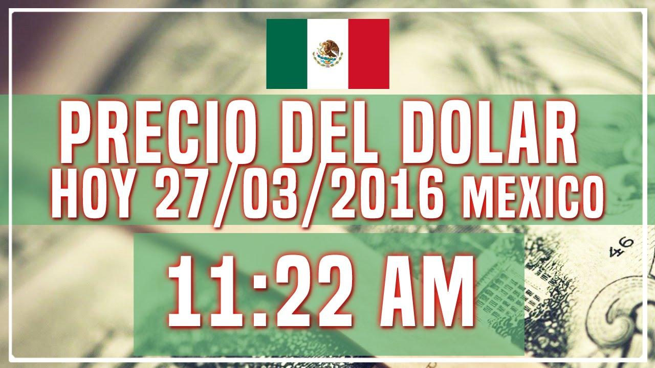 Precio Del Dolar Hoy En Mexico 27 De Marzo 2016
