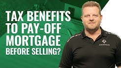 Tax Benefits to Paying Off Mortgage Before Selling?