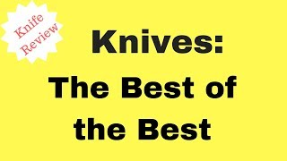 Knives: The Best of the Best!