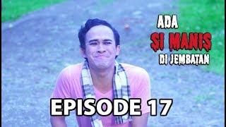 Bikin Ulah! - Ada Si Manis Di Jembatan Episode 17 Part 2