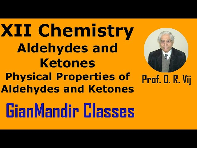 XII Chemistry | Aldehydes and Ketones | Physical Properties of Aldehydes and Ketones by Gaurav Sir