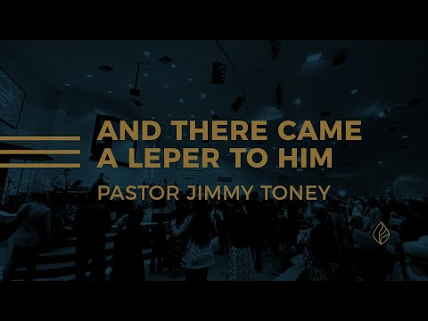 And There Came A Leper To Him / Pastor Jimmy Toney