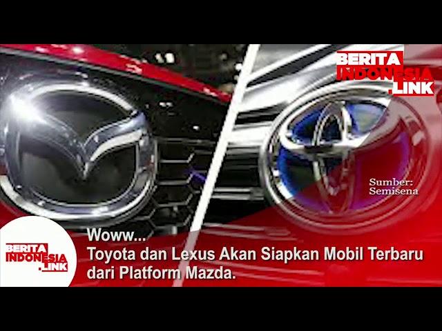 Toyota dan Lexus akan siapkan mobil terbaru dari Platform Mazda.